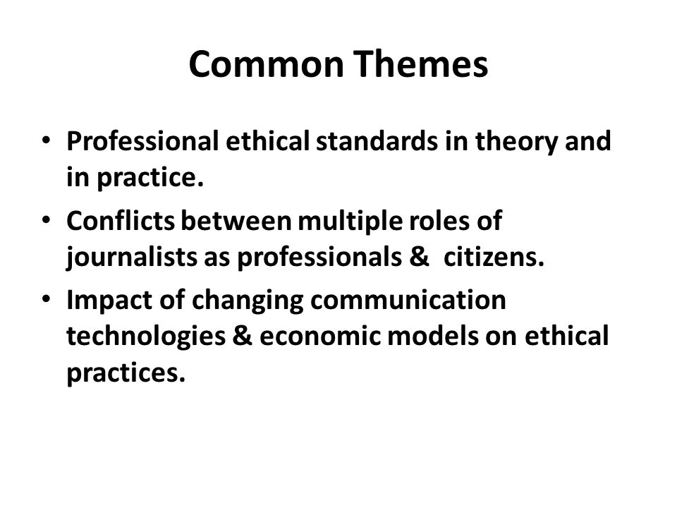 Common Themes Professional ethical standards in theory and in practice.