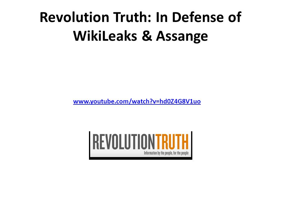Revolution Truth: In Defense of WikiLeaks & Assange www.youtube.com/watch?v=hd0Z4G8V1uo