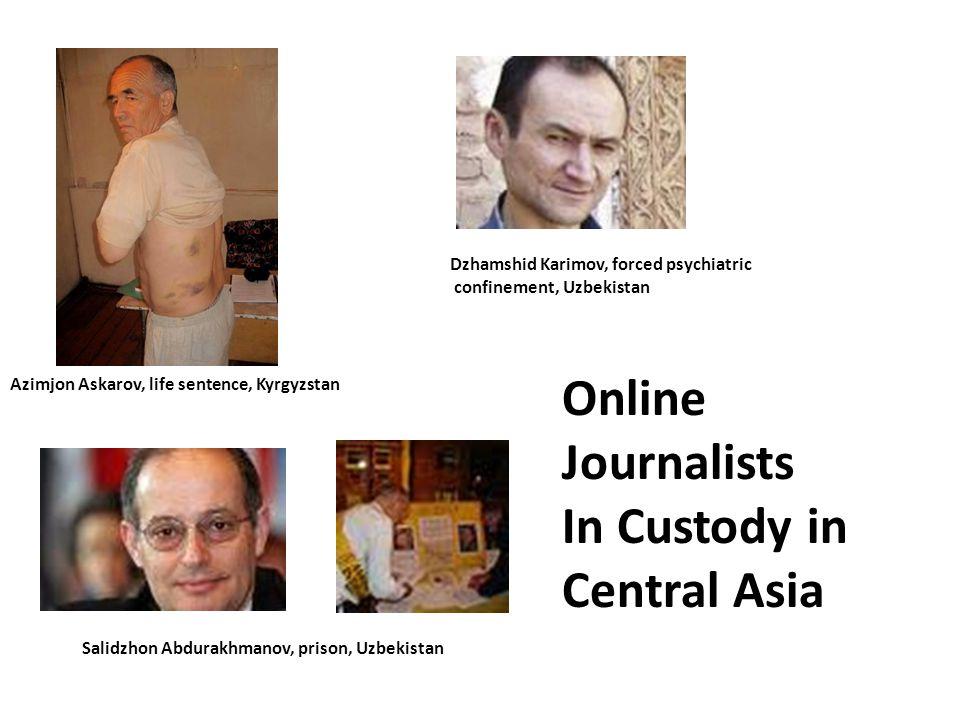 Azimjon Askarov, life sentence, Kyrgyzstan Dzhamshid Karimov, forced psychiatric confinement, Uzbekistan Salidzhon Abdurakhmanov, prison, Uzbekistan Online Journalists In Custody in Central Asia