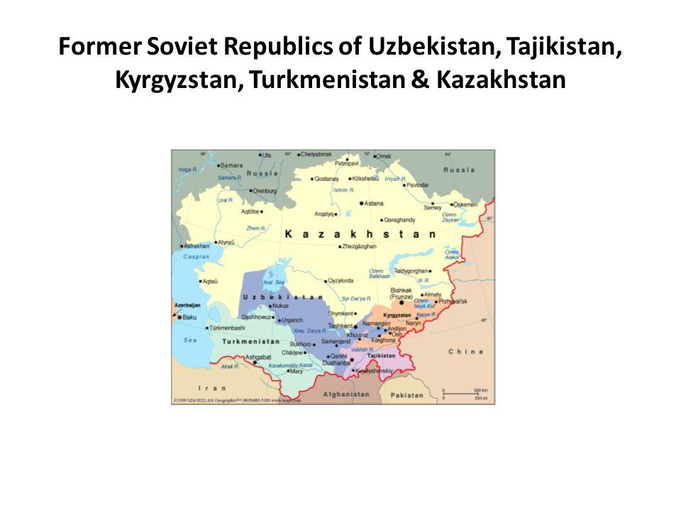 Former Soviet Republics of Uzbekistan, Tajikistan, Kyrgyzstan, Turkmenistan & Kazakhstan