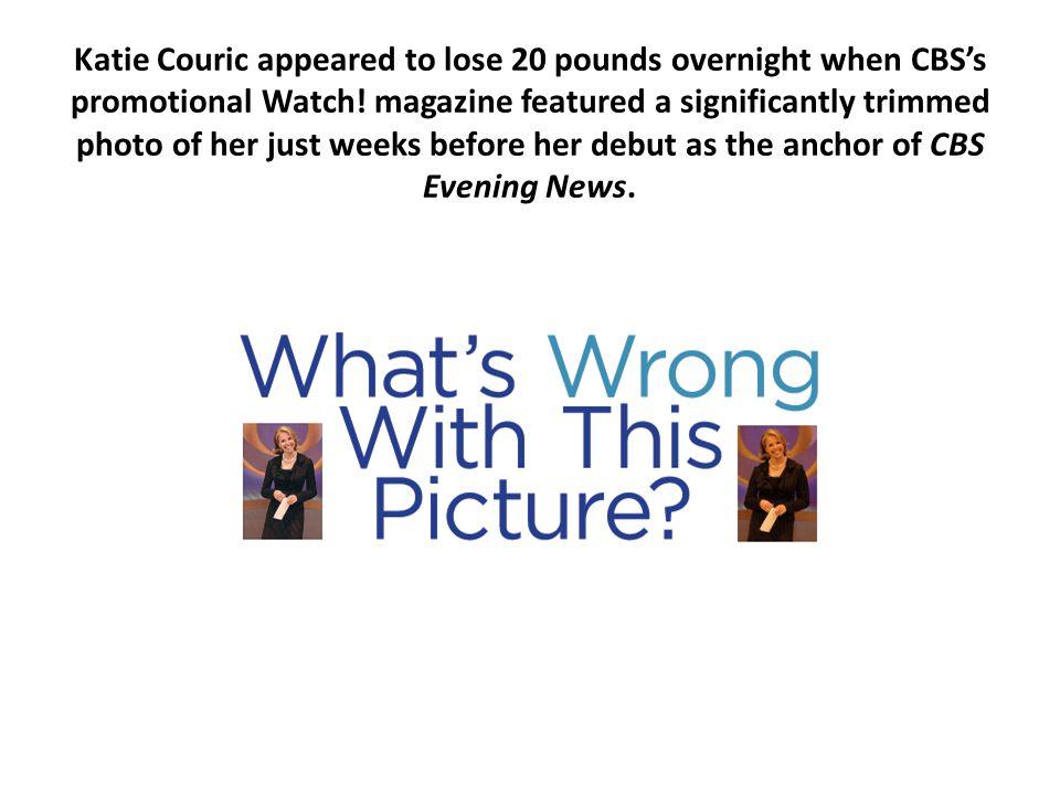 Katie Couric appeared to lose 20 pounds overnight when CBS's promotional Watch.