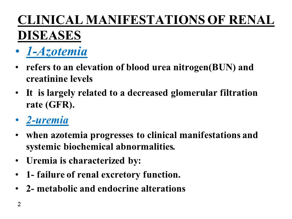 2 CLINICAL MANIFESTATIONS OF RENAL DISEASES 1-Azotemia refers to an elevation of blood urea nitrogen(BUN) and creatinine levels It is largely related
