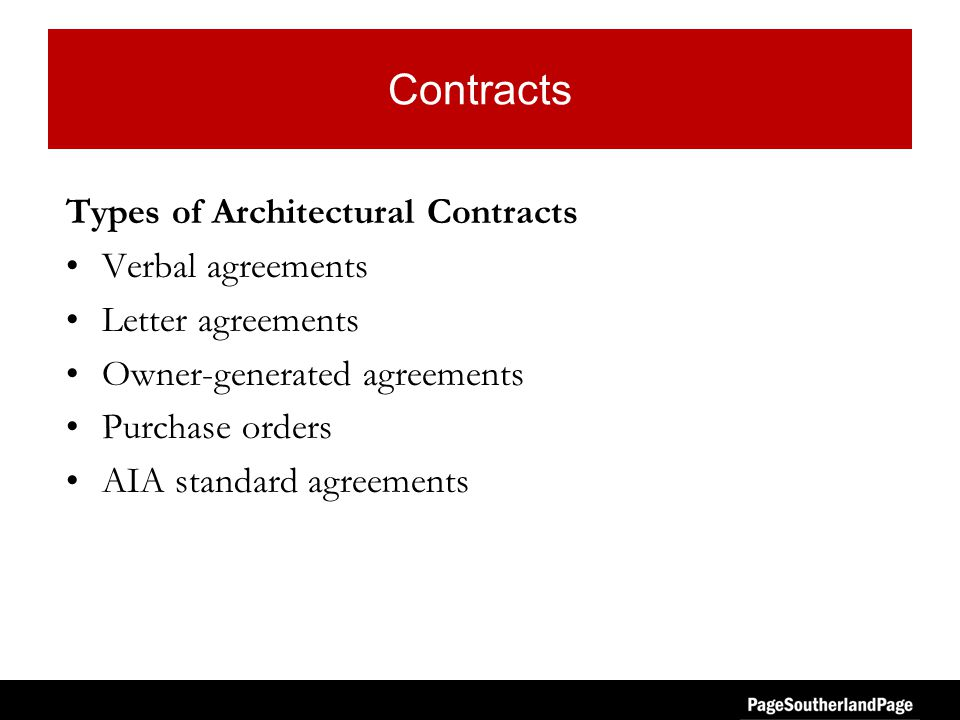 Contracts Types of Architectural Contracts Verbal agreements Letter agreements Owner-generated agreements Purchase orders AIA standard agreements