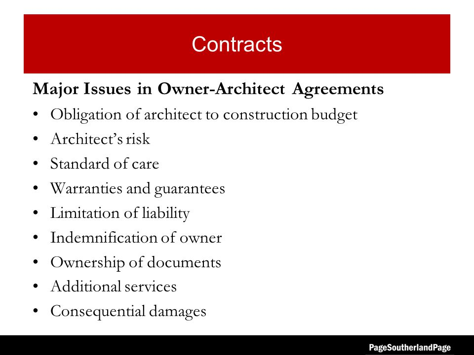 Contracts Major Issues in Owner-Architect Agreements Obligation of architect to construction budget Architect's risk Standard of care Warranties and guarantees Limitation of liability Indemnification of owner Ownership of documents Additional services Consequential damages