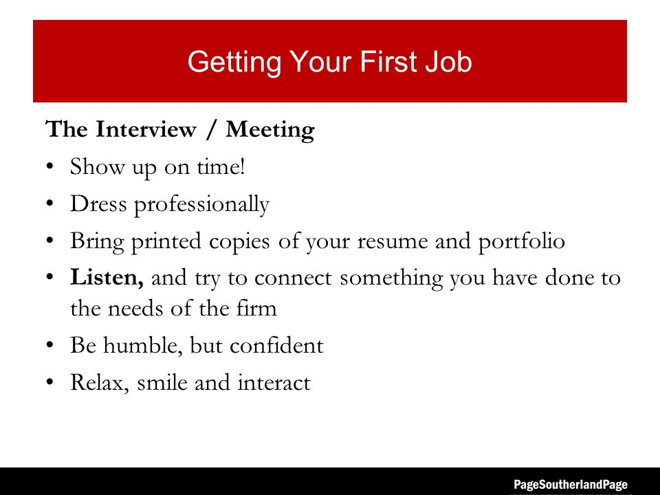 Getting Your First Job Important Things for Students, Architects and Interviews How to get to first base Identify your strengths Take time to create a great resume Graphics Experience Skills