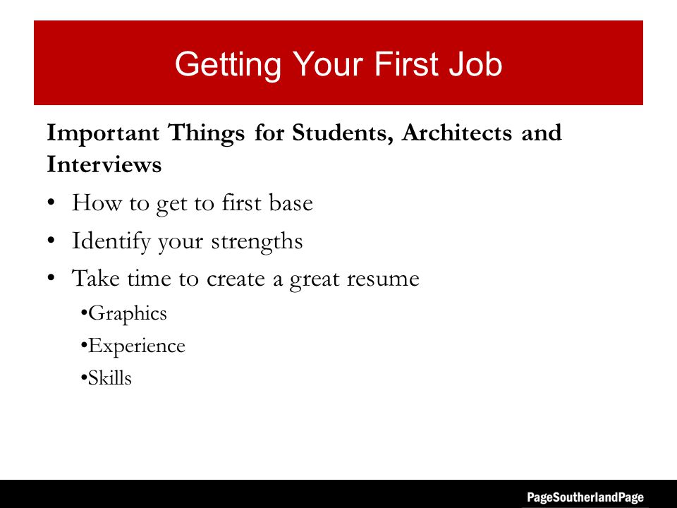 Getting Your First Job What Architects Need in Their Business Skills –Computer –Presentation –Ability to take charge –Ability to respond quickly Attitude Interpersonal skills Work Ethic