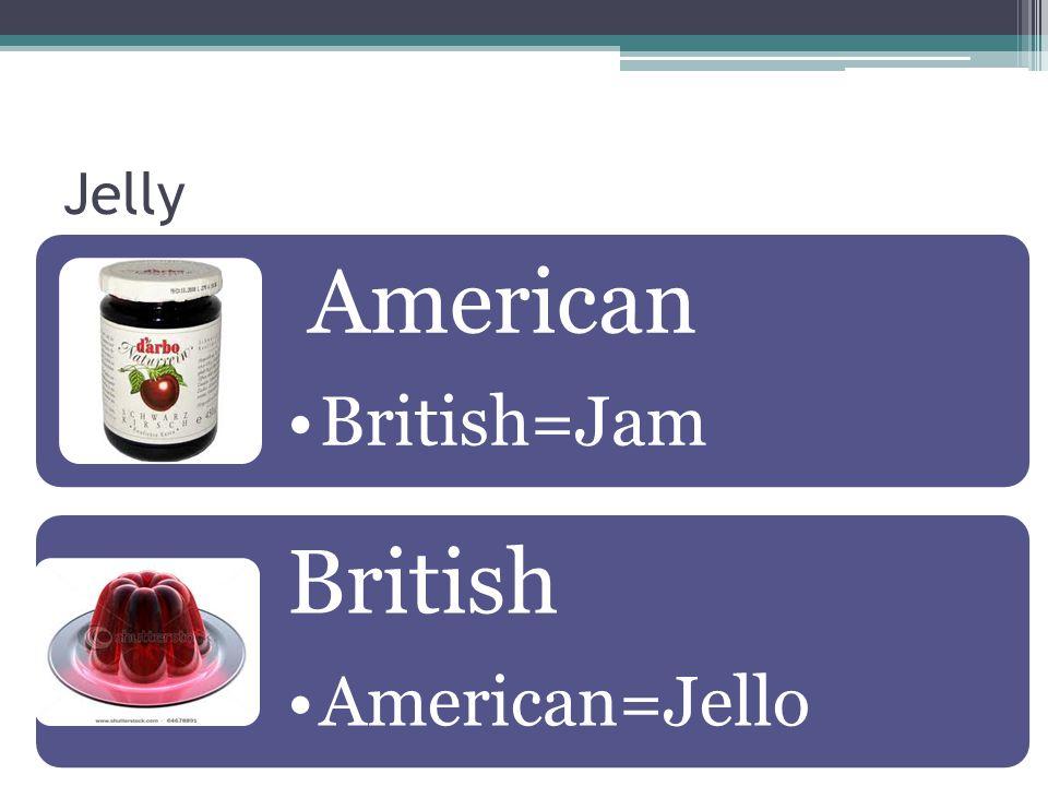 Jelly American British=Jam British American=Jello