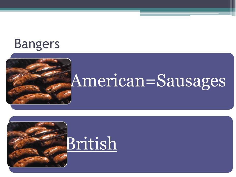 Bangers American=Sausages British