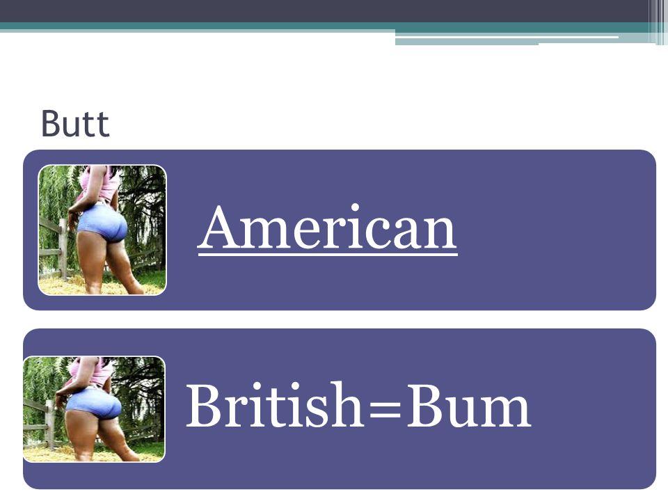 Butt American British=Bum