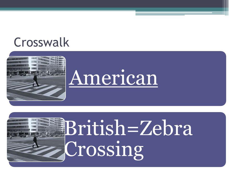 Crosswalk American British=Zebra Crossing