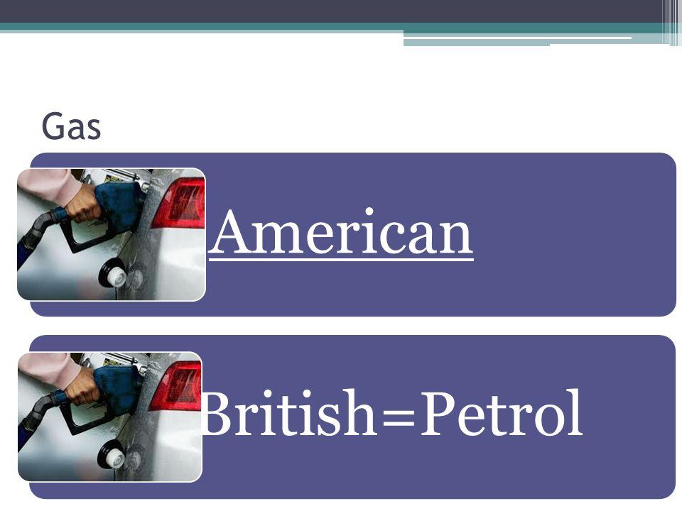 Gas American British=Petrol