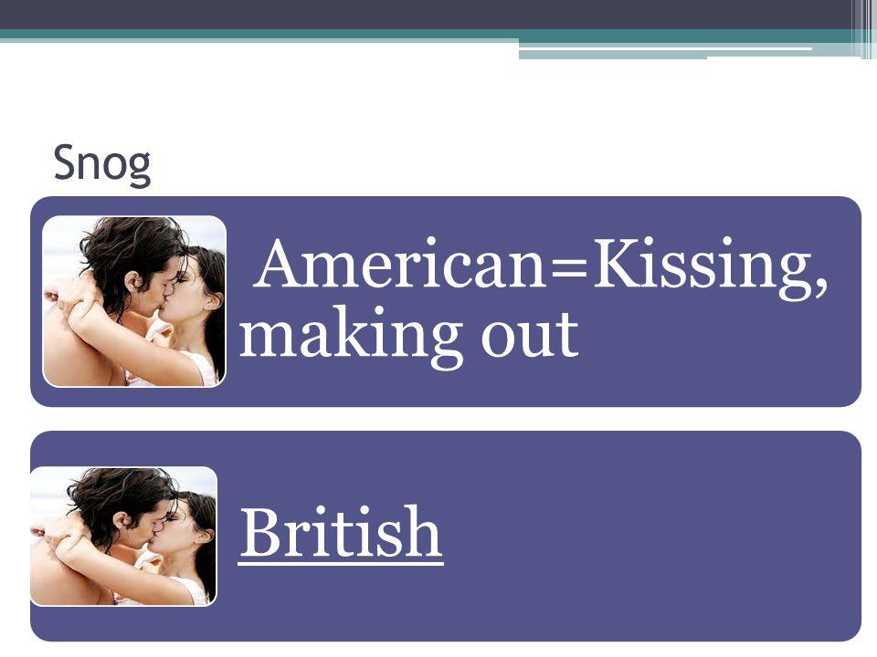 Snog American=Kissing, making out British