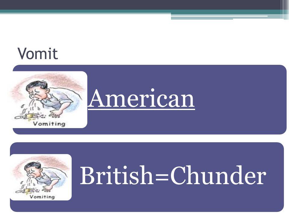 Vomit American British=Chunder