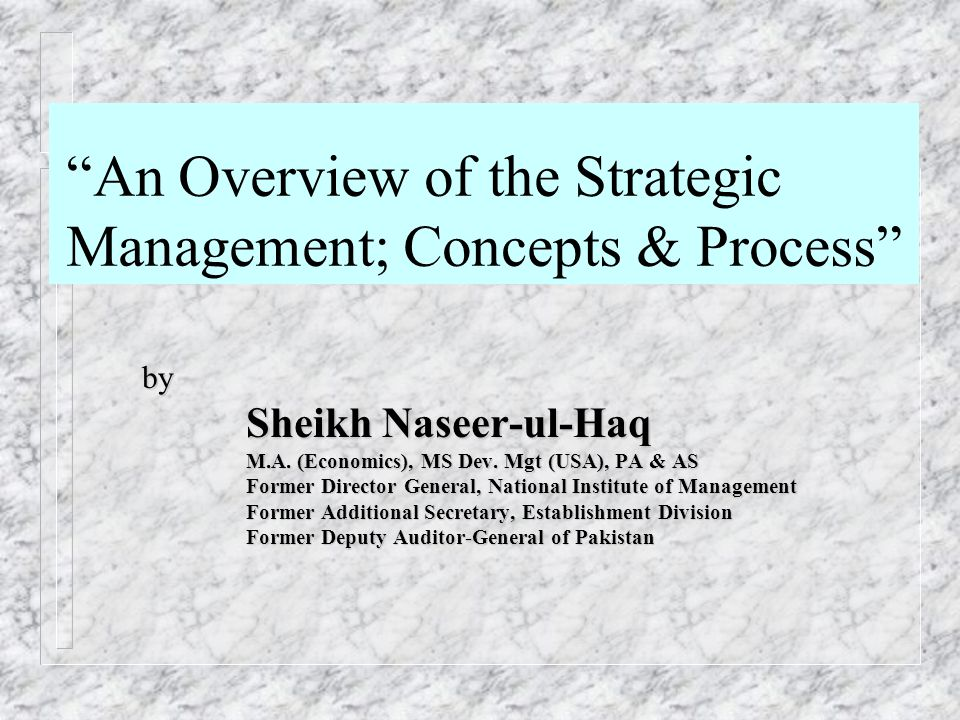 """""""An Overview of the Strategic Management; Concepts & Process"""" by Sheikh Naseer-ul-Haq M.A. (Economics), MS Dev. Mgt (USA), PA & AS Former Director Gen"""