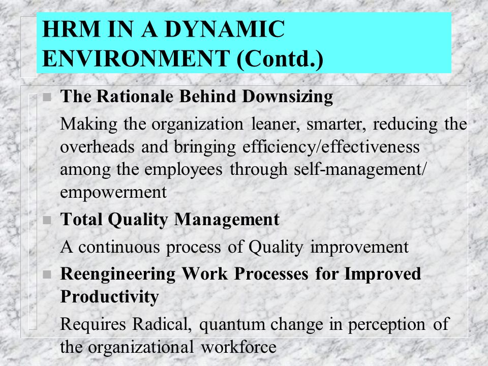 n The Rationale Behind Downsizing Making the organization leaner, smarter, reducing the overheads and bringing efficiency/effectiveness among the empl