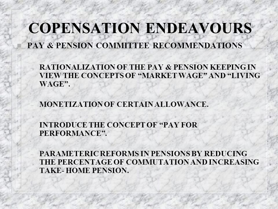 """COPENSATION ENDEAVOURS n PAY & PENSION COMMITTEE RECOMMENDATIONS – RATIONALIZATION OF THE PAY & PENSION KEEPING IN VIEW THE CONCEPTS OF """"MARKET WAGE"""""""
