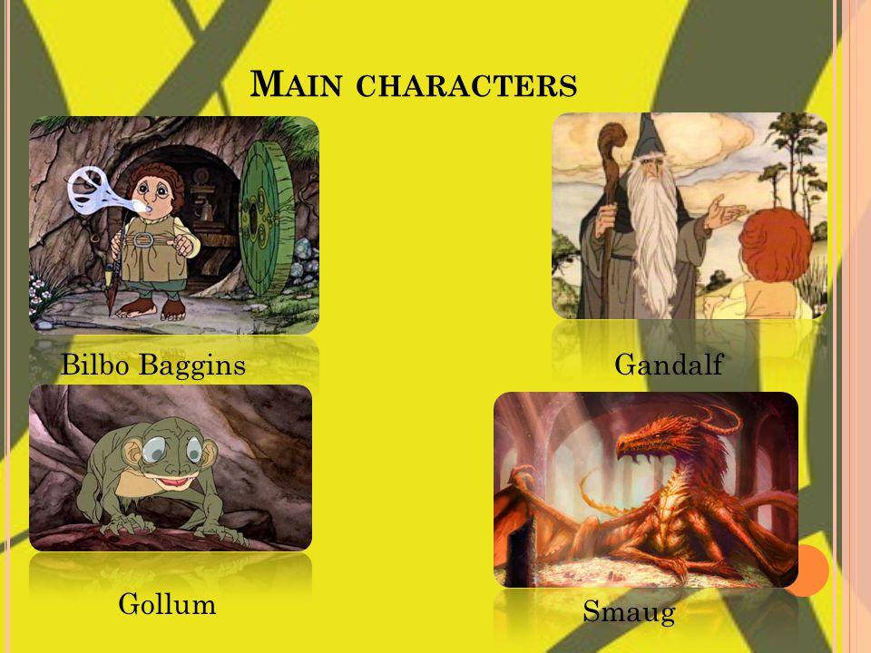 M AIN CHARACTERS Bilbo BagginsGandalf Gollum Smaug