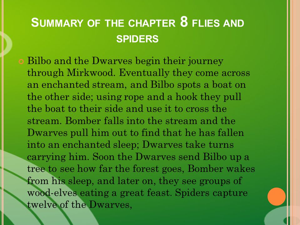 S UMMARY OF THE CHAPTER 8 FLIES AND SPIDERS Bilbo and the Dwarves begin their journey through Mirkwood.