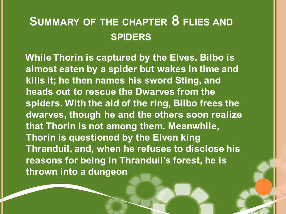 S UMMARY OF THE CHAPTER 8 FLIES AND SPIDERS While Thorin is captured by the Elves.