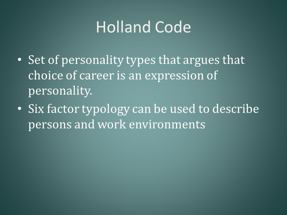 Holland Code Set of personality types that argues that choice of career is an expression of personality.