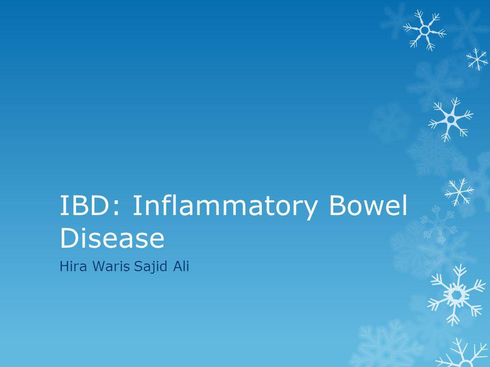 IBD: Inflammatory Bowel Disease Hira Waris Sajid Ali