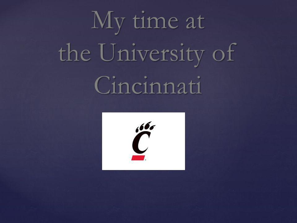 My time at the University of Cincinnati