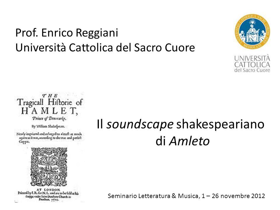 Seminario Letteratura & Musica, 1 – 26 novembre 2012 Il soundscape shakespeariano di Amleto Prof.