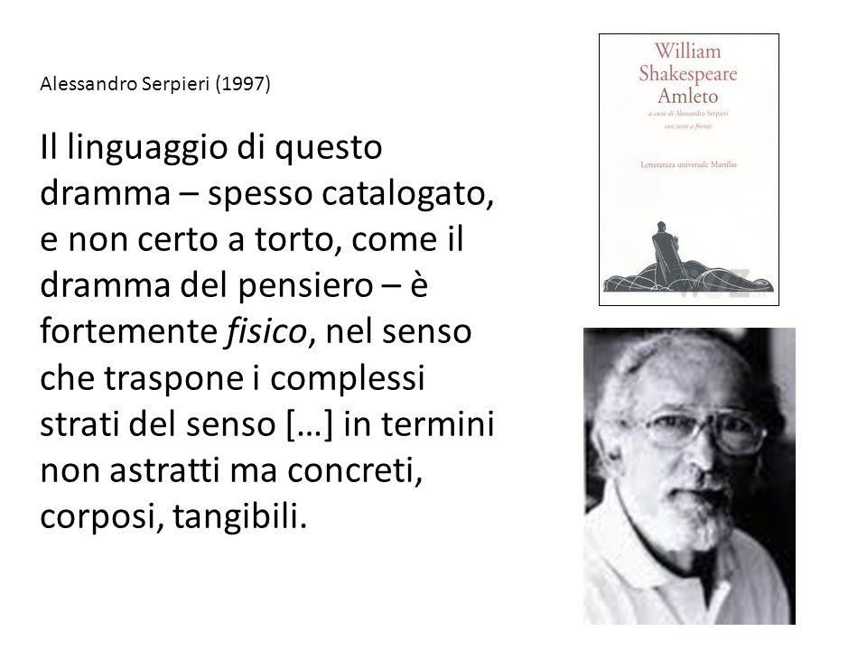 Alessandro Serpieri (1997) Il linguaggio di questo dramma – spesso catalogato, e non certo a torto, come il dramma del pensiero – è fortemente fisico, nel senso che traspone i complessi strati del senso […] in termini non astratti ma concreti, corposi, tangibili.