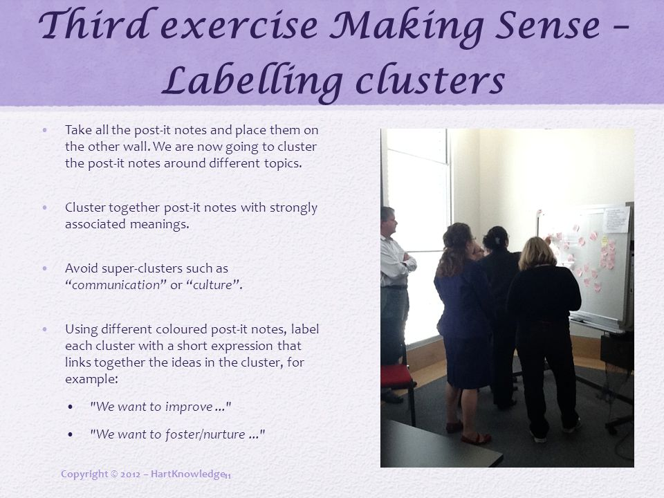 Third exercise Making Sense – Labelling clusters Take all the post-it notes and place them on the other wall.