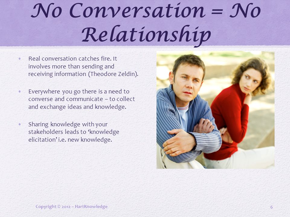 No Conversation = No Relationship Real conversation catches fire.