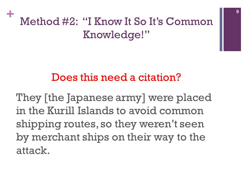 """+ Method #2: """"I Know It So It's Common Knowledge!"""" Does this need a citation? They [the Japanese army] were placed in the Kurill Islands to avoid comm"""