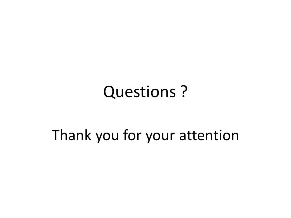 Questions ? Thank you for your attention