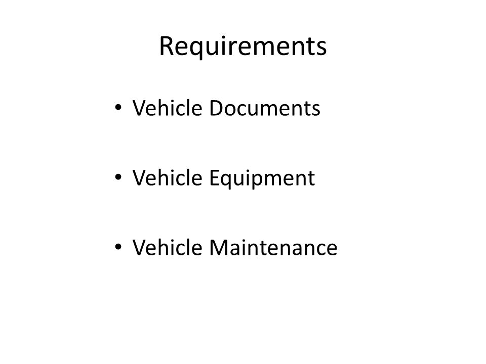 Requirements Vehicle Documents Vehicle Equipment Vehicle Maintenance