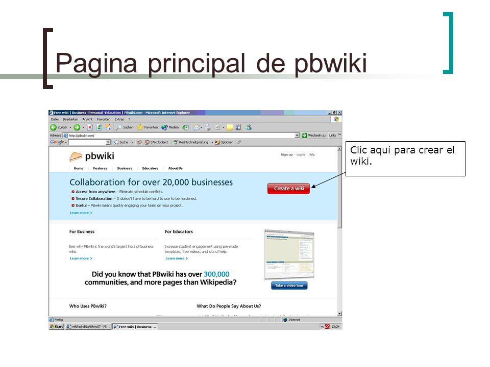 Pagina principal de pbwiki Clic aquí para crear el wiki.