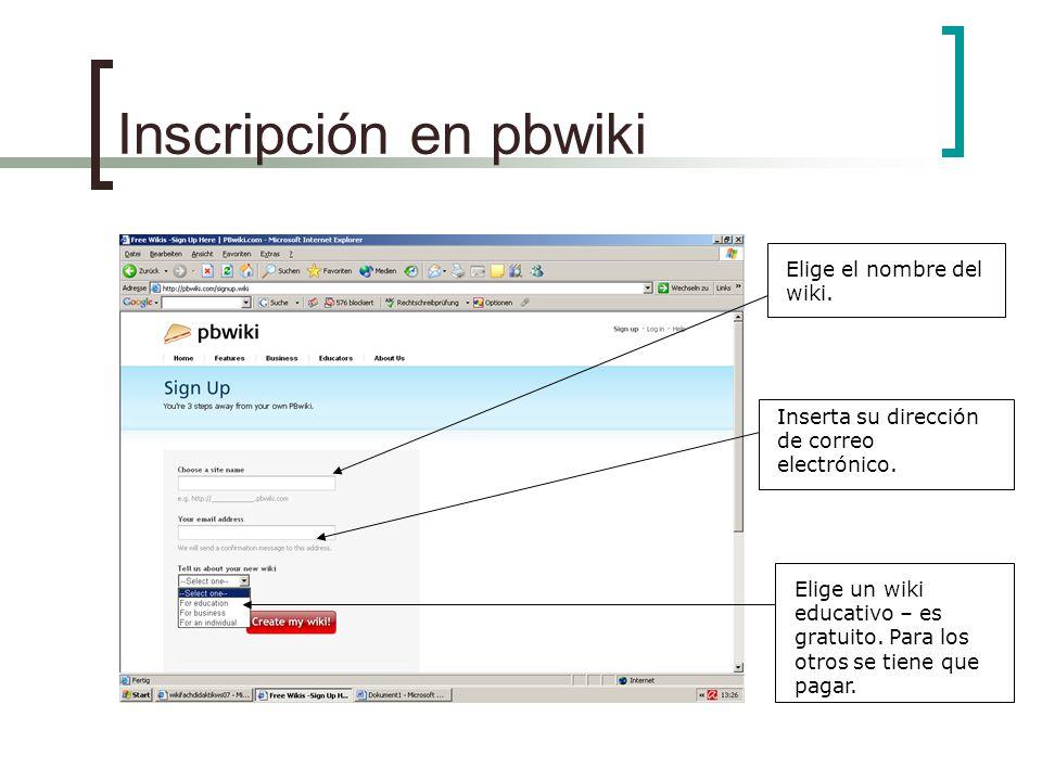Inscripción en pbwiki Elige el nombre del wiki. Inserta su dirección de correo electrónico.