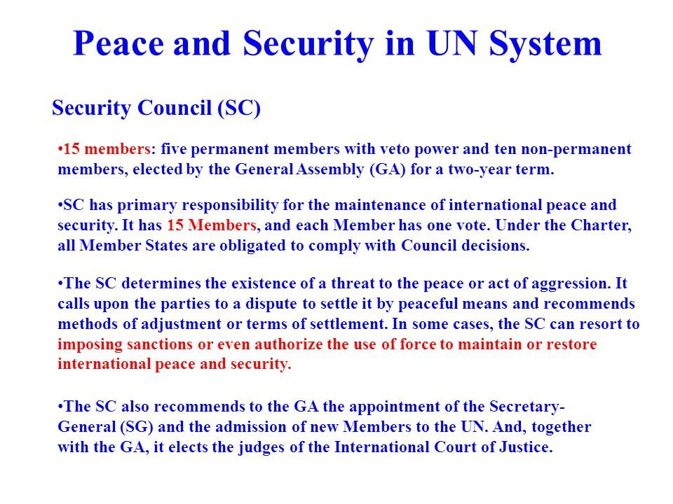 Peace and Security in UN System The SC also recommends to the GA the appointment of the Secretary- General (SG) and the admission of new Members to th