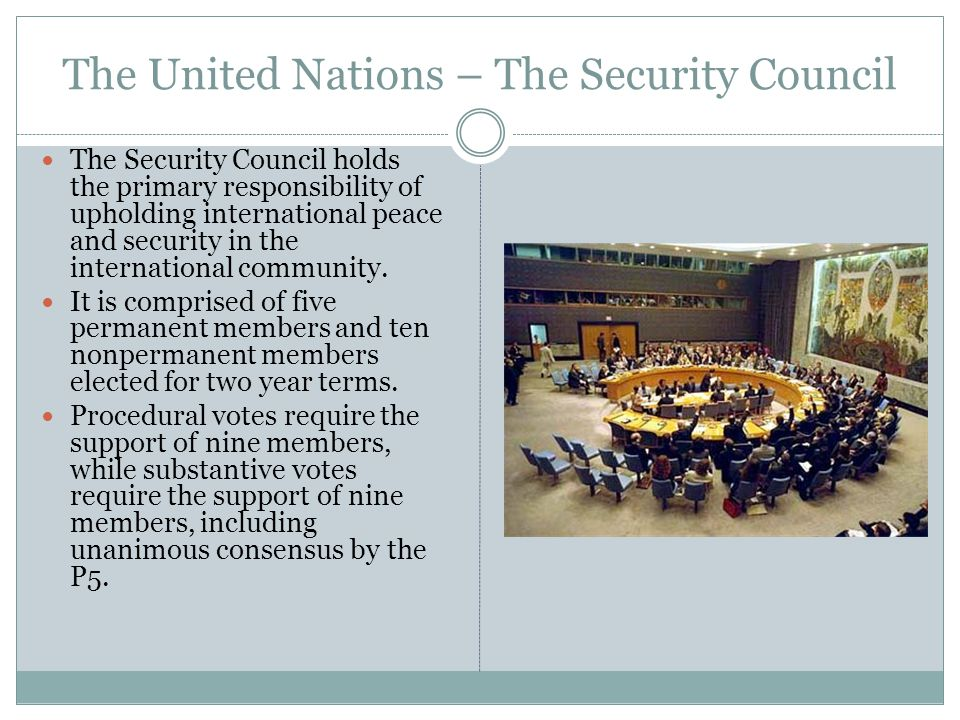 The United Nations – The Security Council The Security Council holds the primary responsibility of upholding international peace and security in the international community.