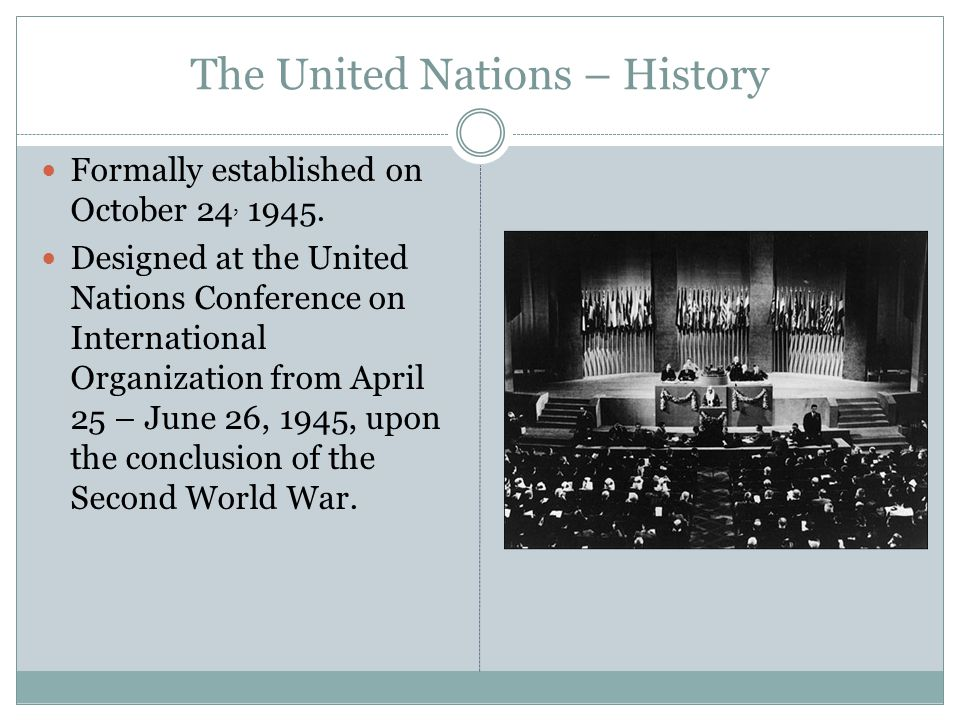The United Nations – History Formally established on October 24, 1945.