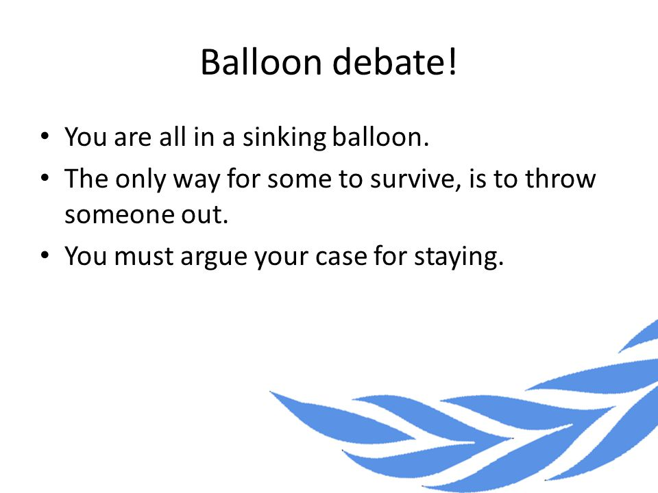 Balloon debate. You are all in a sinking balloon.