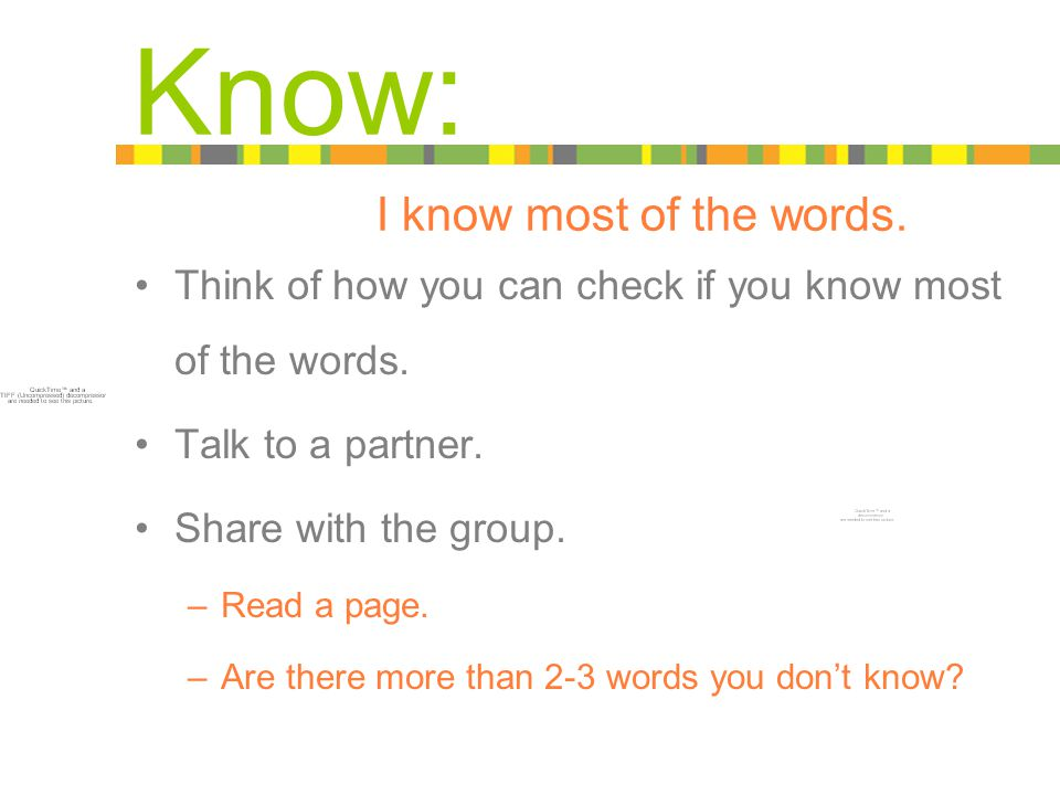 Know: I know most of the words. Think of how you can check if you know most of the words.
