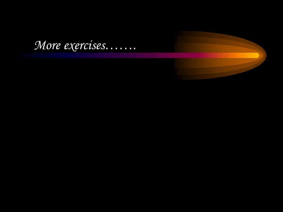 More exercises…….