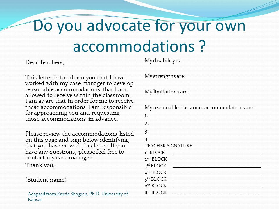 Do you advocate for your own accommodations ? Dear Teachers, This letter is to inform you that I have worked with my case manager to develop reasonabl
