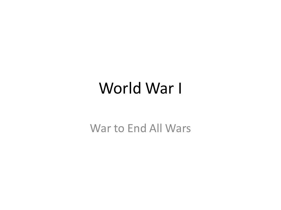World War I War to End All Wars