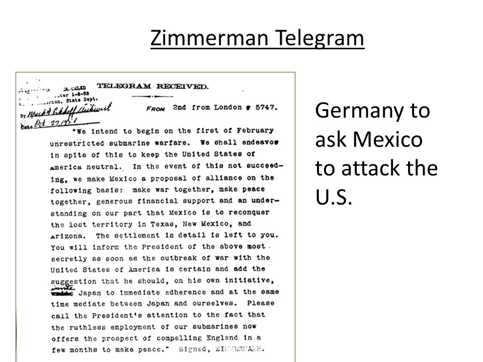 Moving Toward War The Zimmerman telegram was intercepted by British intelligence and leaked to American newspapers. Germany went back to unrestricted