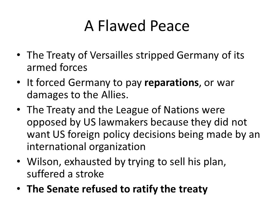 Treaty of Versailles Germany – Full blame for war – Demilitarized – $30 Billion bill (reparations) League of Nations created – No Germany – No U.S.