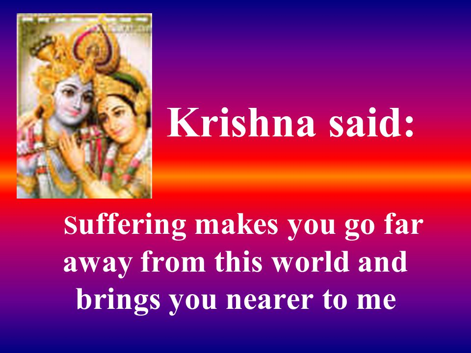 I asked Lord Krishna to free me of pain