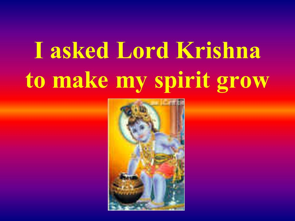 S uffering makes you go far away from this world and brings you nearer to me Krishna said: