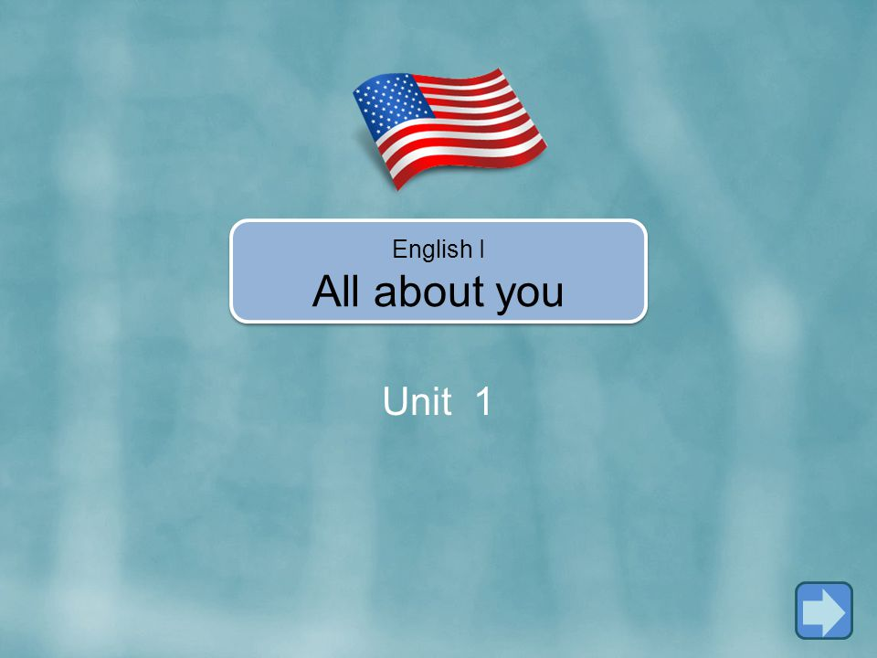In Unit 1, you're going to learn how to… Use the verb BE (AFFIRMATIVE,NEGATIVE & INTERROGATIVE) Say HELLO and GOOD BYE.
