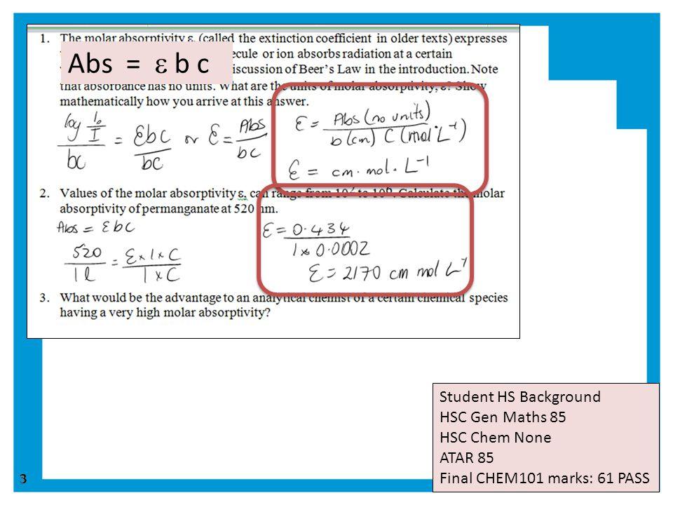 3 3 Student HS Background HSC Gen Maths 85 HSC Chem None ATAR 85 Final CHEM101 marks: 61 PASS Abs =  b c