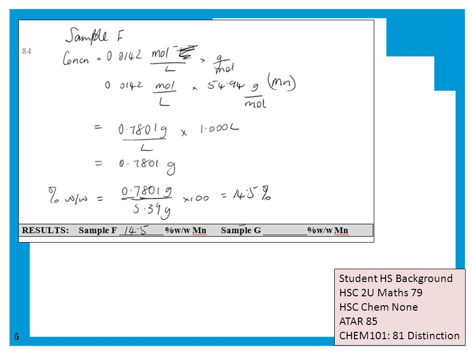 6 6 Student HS Background HSC 2U Maths 79 HSC Chem None ATAR 85 CHEM101: 81 Distinction
